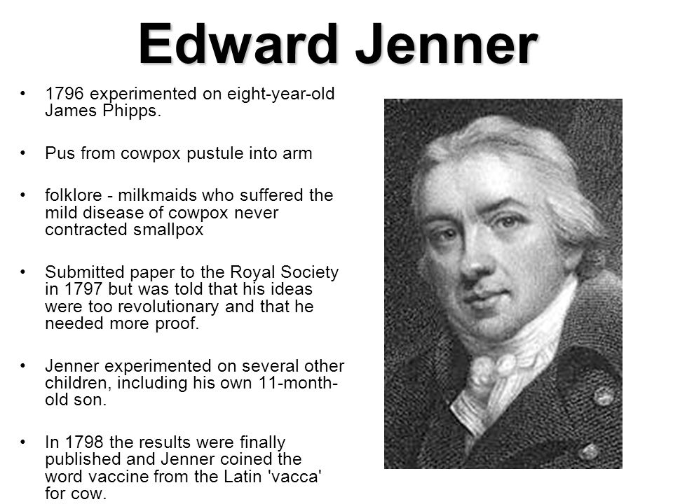 Edward Jenner 1796 experimented on eight-year-old James Phipps.