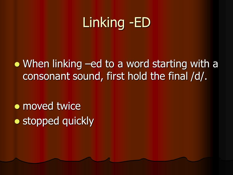 Linking -EDWhen linking –ed to a word starting with a consonant sound, first hold the final /d/. moved twice.