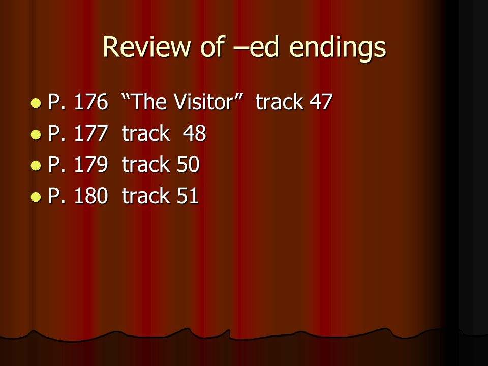Review of –ed endings P. 176 The Visitor track 47 P. 177 track 48