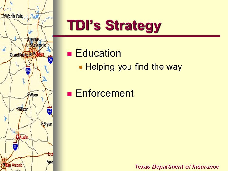 TDI's Strategy Education Helping you find the way Enforcement