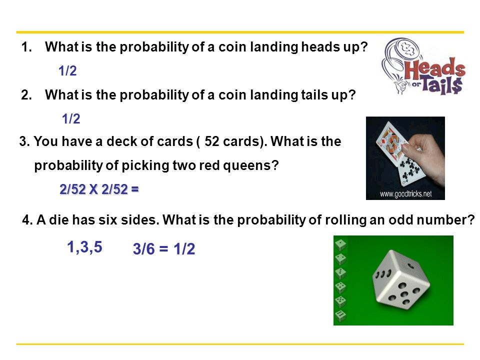 1,3,5 3/6 = 1/2 What is the probability of a coin landing heads up