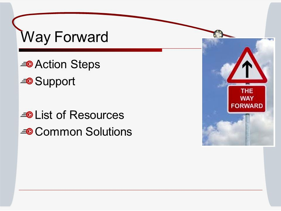 Way Forward Action Steps Support List of Resources Common Solutions