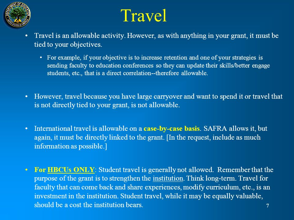 Travel Travel is an allowable activity. However, as with anything in your grant, it must be tied to your objectives.