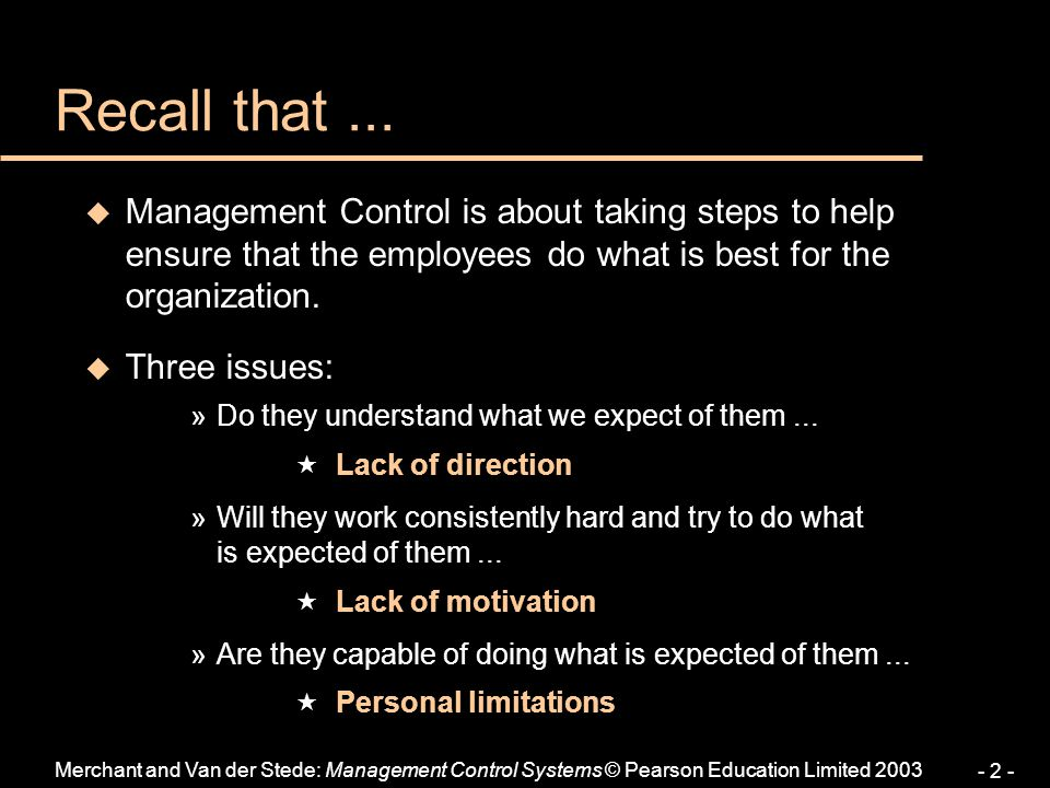 Recall that ... Management Control is about taking steps to help ensure that the employees do what is best for the organization.