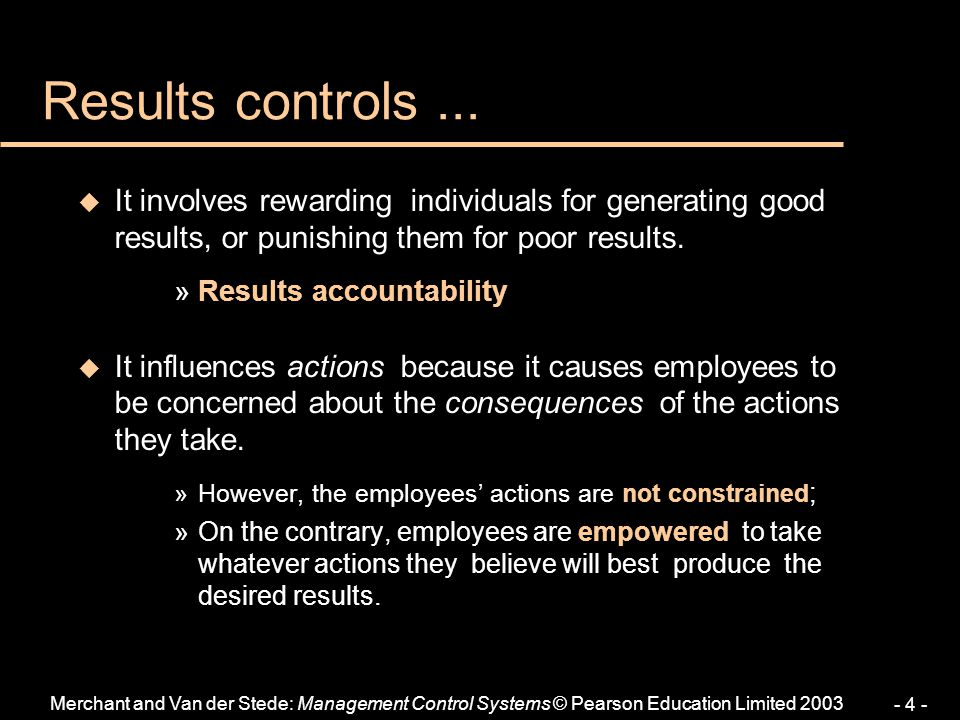 Results controls ... It involves rewarding individuals for generating good results, or punishing them for poor results.