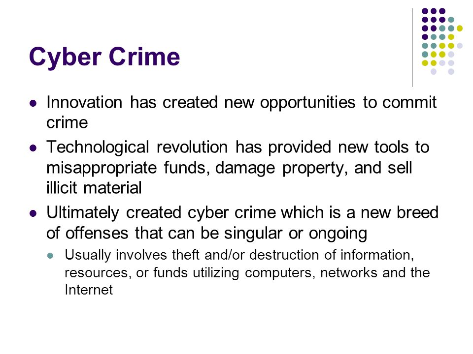Cyber Crime Innovation has created new opportunities to commit crime