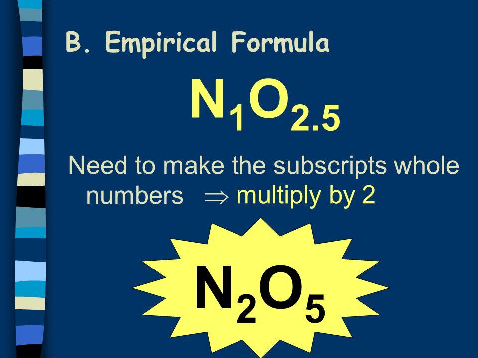 N2O5 N1O2.5 B. Empirical Formula