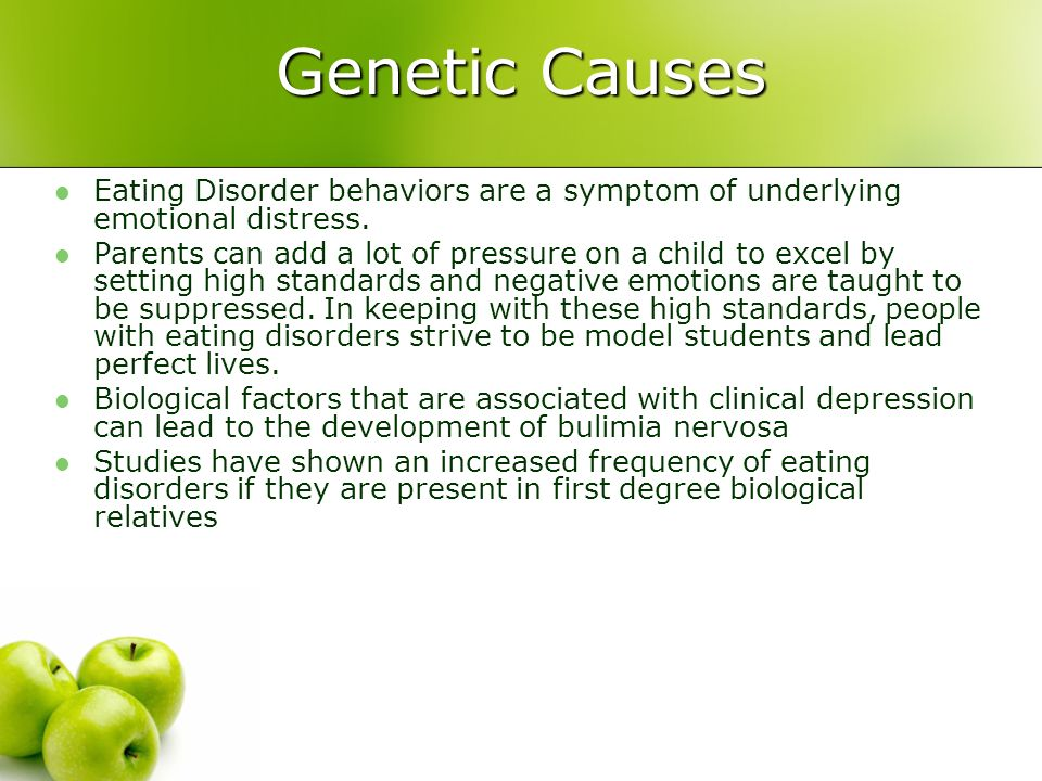 Genetic Causes Eating Disorder behaviors are a symptom of underlying emotional distress.