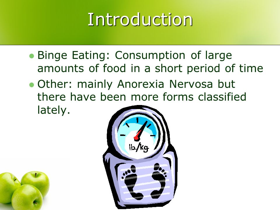 Introduction Binge Eating: Consumption of large amounts of food in a short period of time.