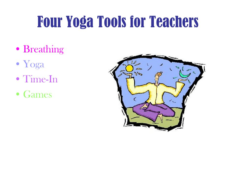 Four Yoga Tools for Teachers