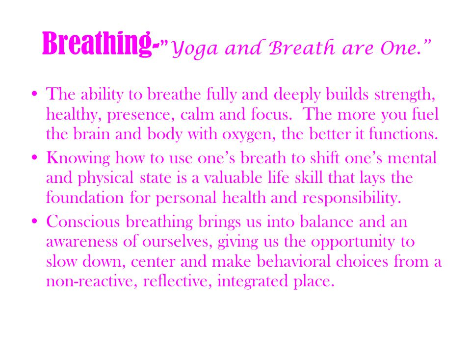 Breathing- Yoga and Breath are One.