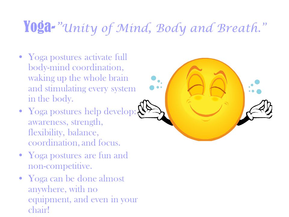 Yoga- Unity of Mind, Body and Breath.