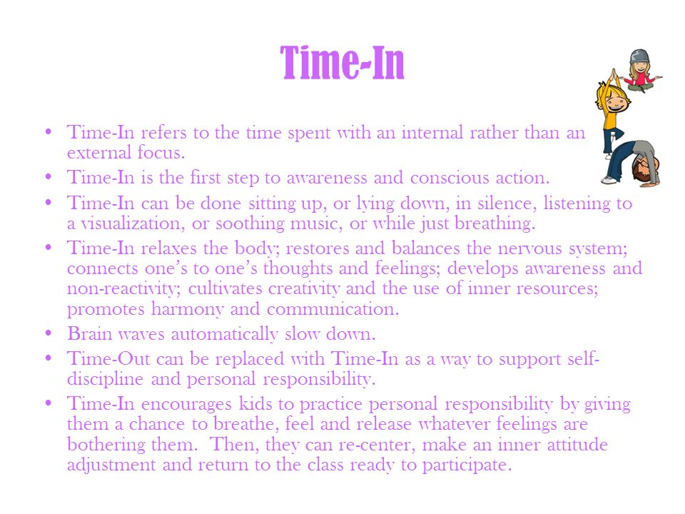 Time-InTime-In refers to the time spent with an internal rather than an external focus. Time-In is the first step to awareness and conscious action.