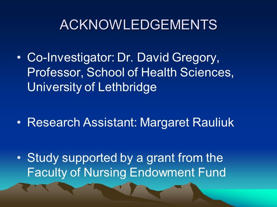 ACKNOWLEDGEMENTS Co-Investigator: Dr. David Gregory, Professor, School of Health Sciences, University of Lethbridge.