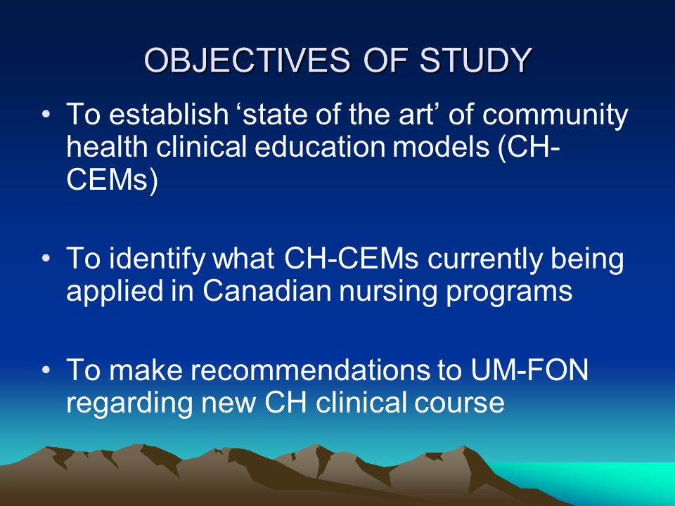 OBJECTIVES OF STUDY To establish 'state of the art' of community health clinical education models (CH-CEMs)
