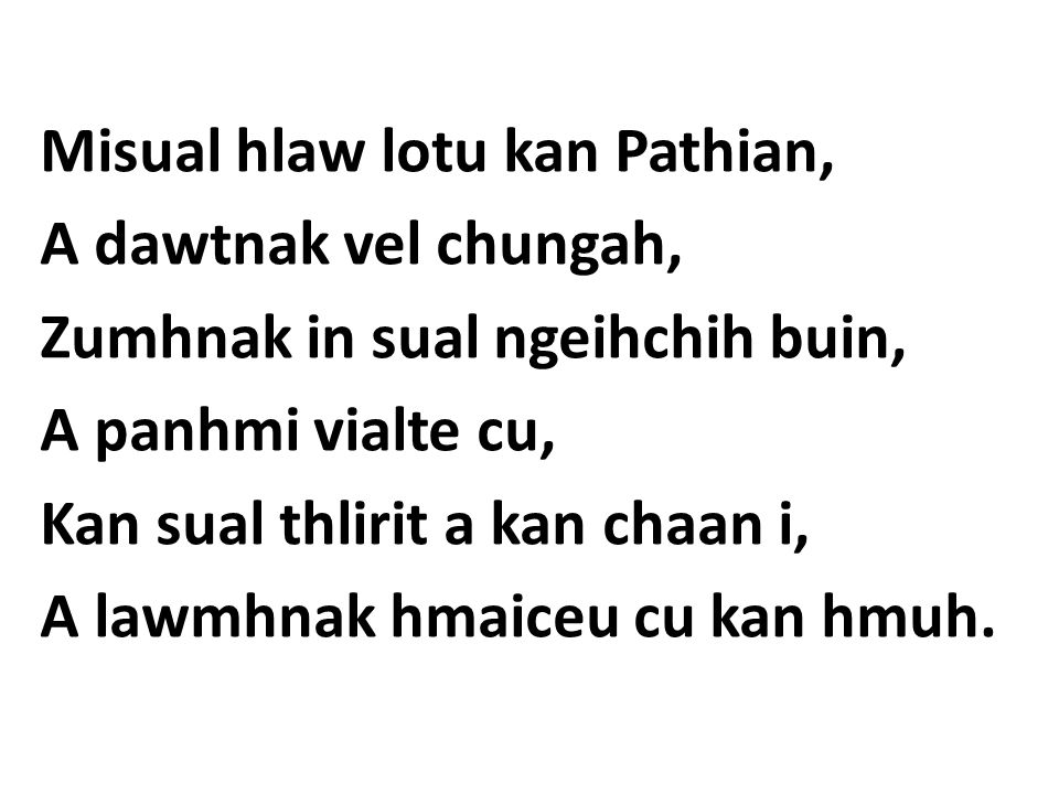 Misual hlaw lotu kan Pathian, A dawtnak vel chungah, Zumhnak in sual ngeihchih buin, A panhmi vialte cu, Kan sual thlirit a kan chaan i, A lawmhnak hmaiceu cu kan hmuh.