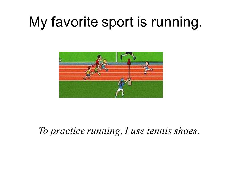 My favorite sport is running.