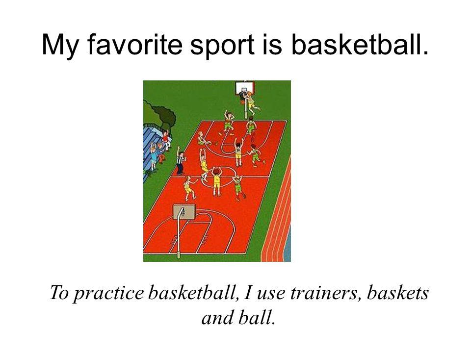 My favorite sport is basketball.