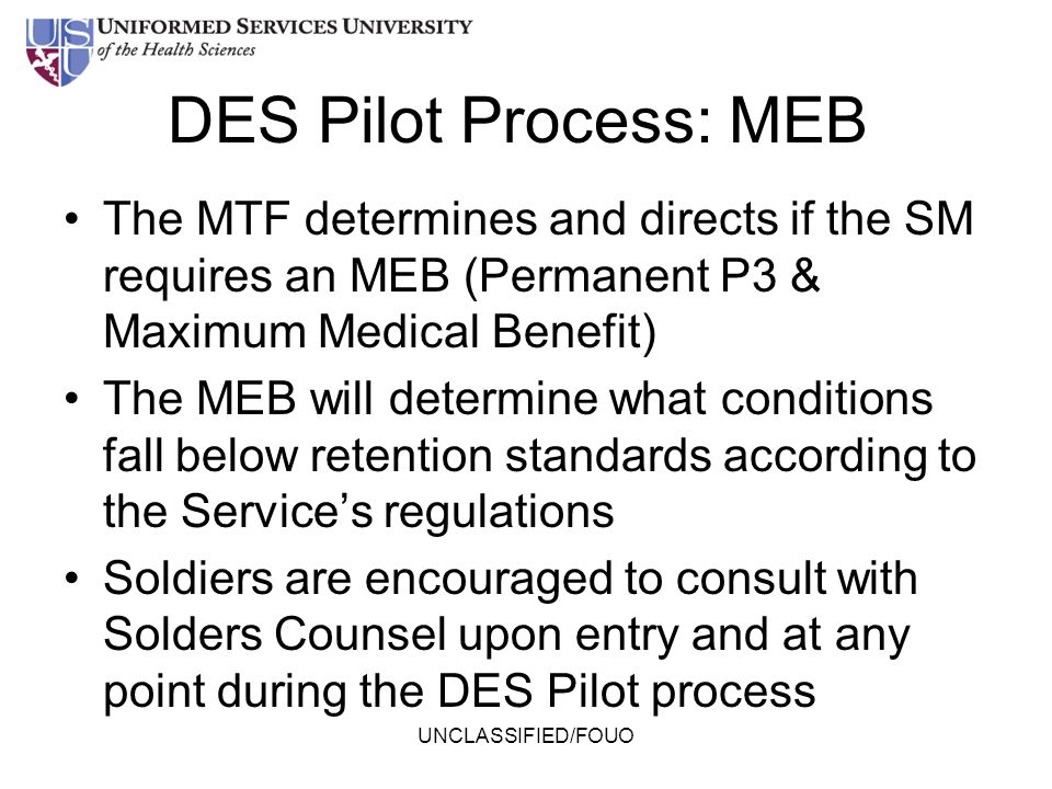 DES Pilot Process: MEB The MTF determines and directs if the SM requires an MEB (Permanent P3 & Maximum Medical Benefit)