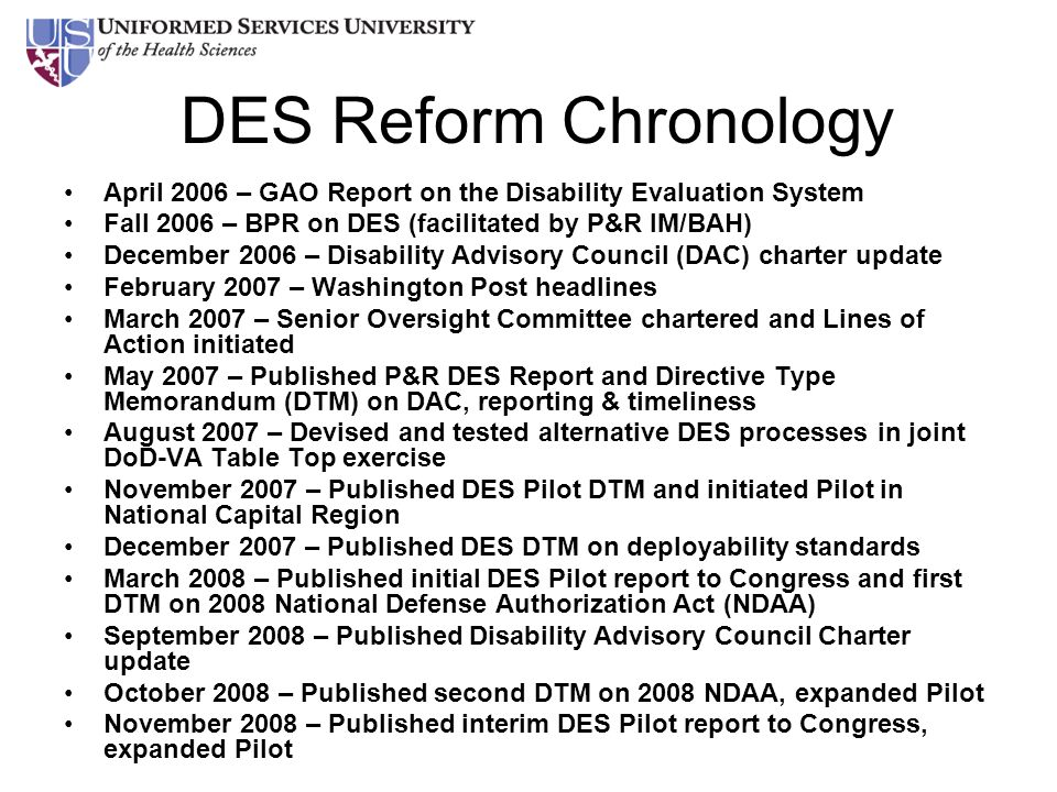 DES Reform Chronology April 2006 – GAO Report on the Disability Evaluation System. Fall 2006 – BPR on DES (facilitated by P&R IM/BAH)