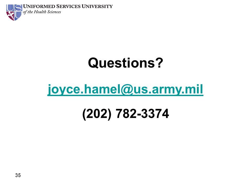Questions joyce.hamel@us.army.mil (202) 782-3374 35