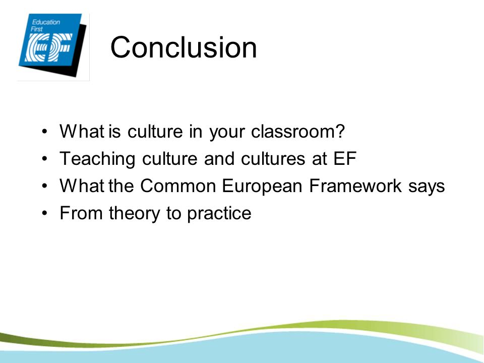 Conclusion What is culture in your classroom