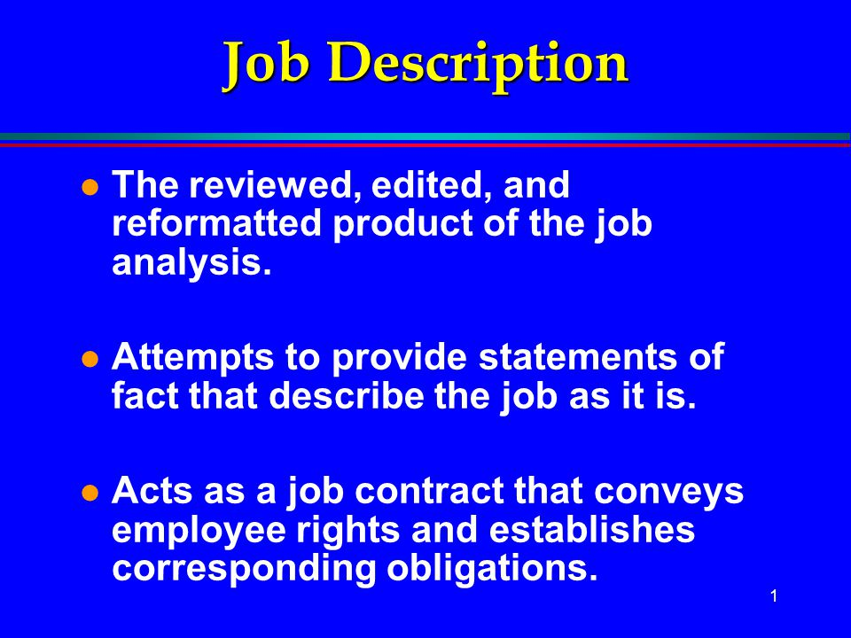 Job Description The reviewed, edited, and reformatted product of the job analysis.