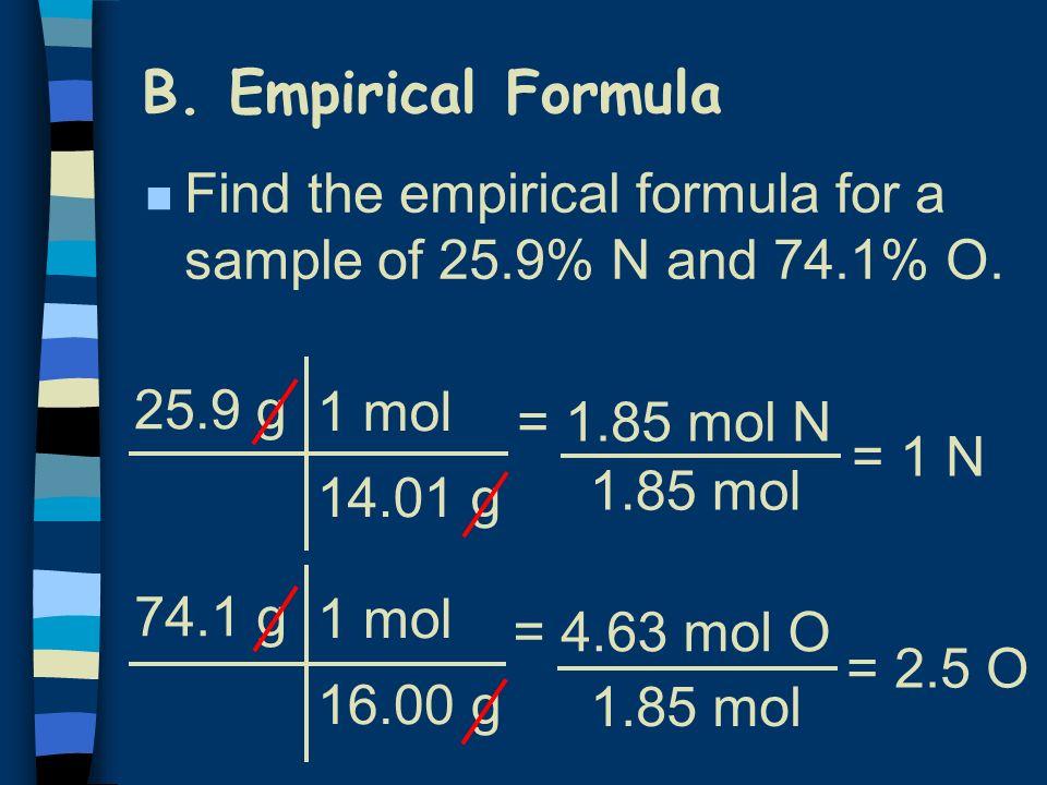 B. Empirical FormulaFind the empirical formula for a sample of 25.9% N and 74.1% O. 25.9 g. 1 mol. 14.01 g.