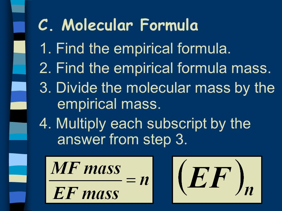 C. Molecular Formula 1. Find the empirical formula.