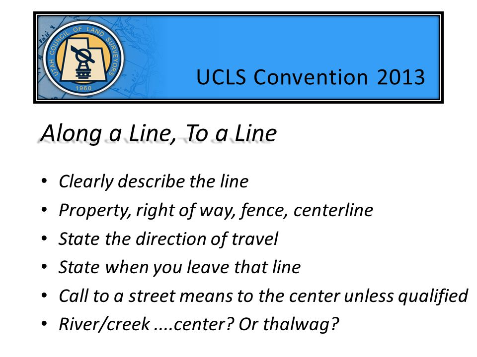 Along a Line, To a Line UCLS Convention 2013 Clearly describe the line