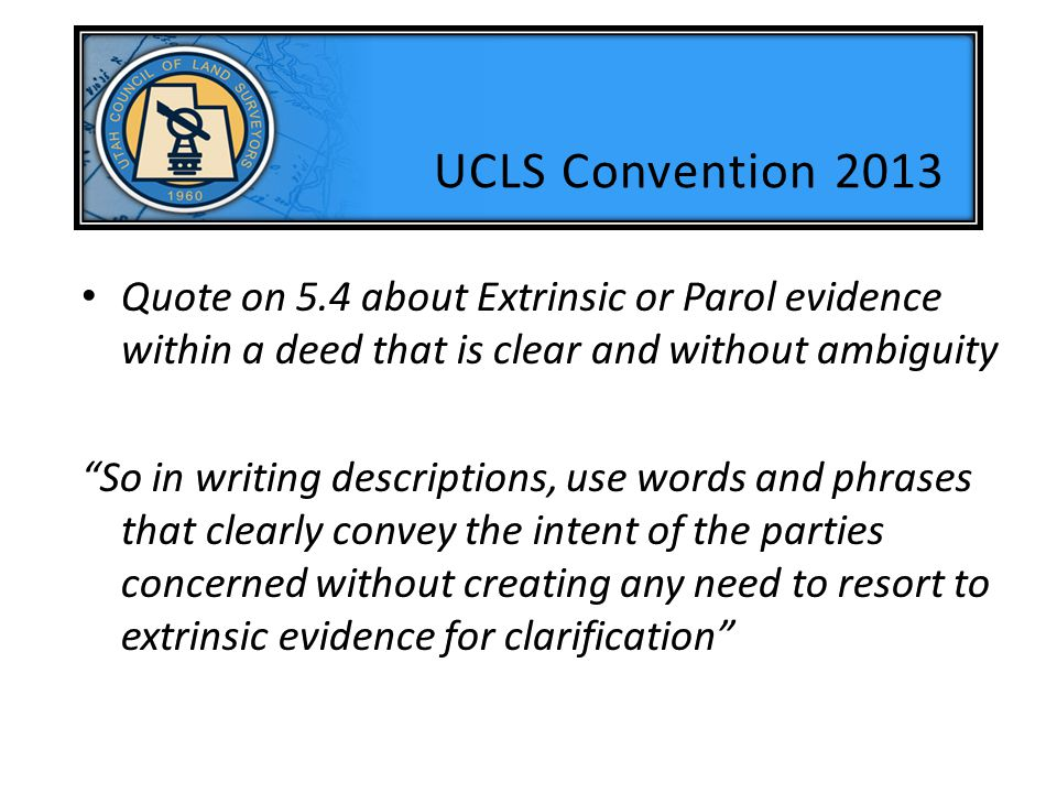 UCLS Convention 2013 Quote on 5.4 about Extrinsic or Parol evidence within a deed that is clear and without ambiguity.