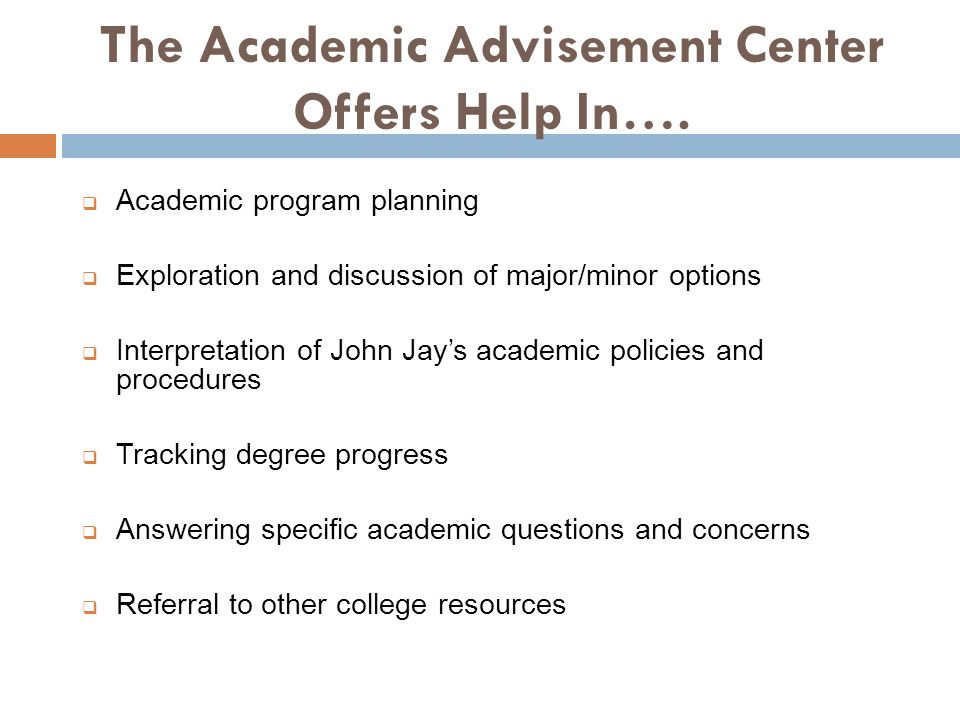 The Academic Advisement Center Offers Help In….