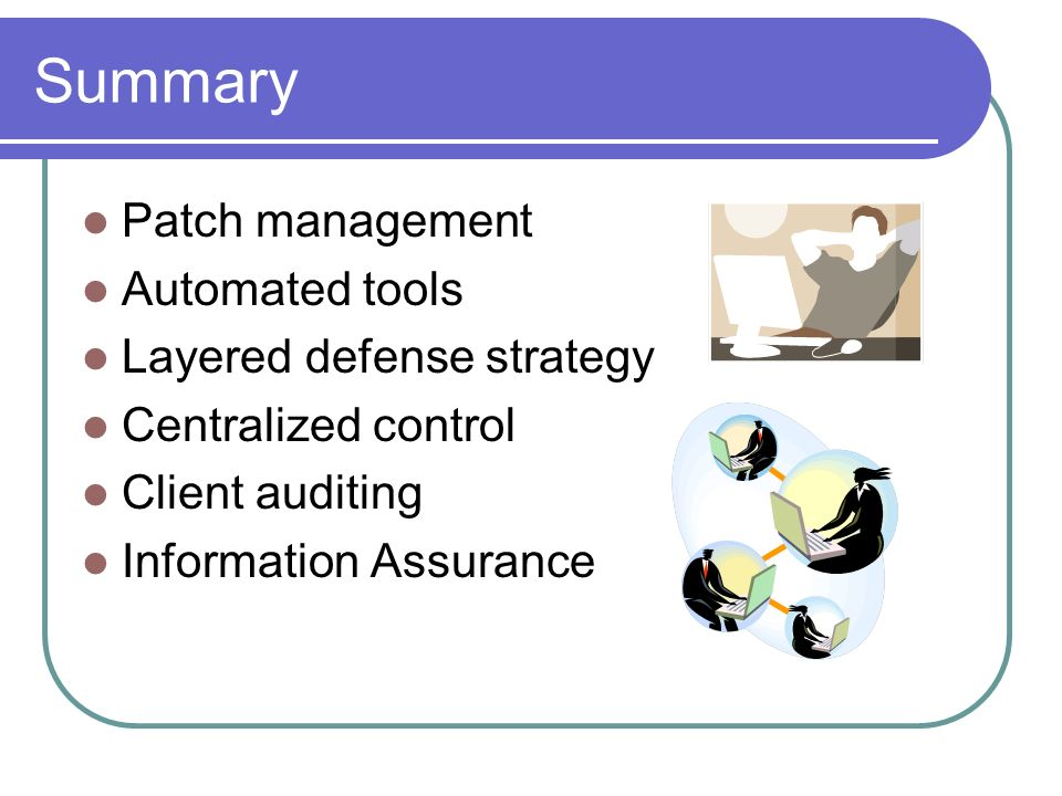 Summary Patch management Automated tools Layered defense strategy