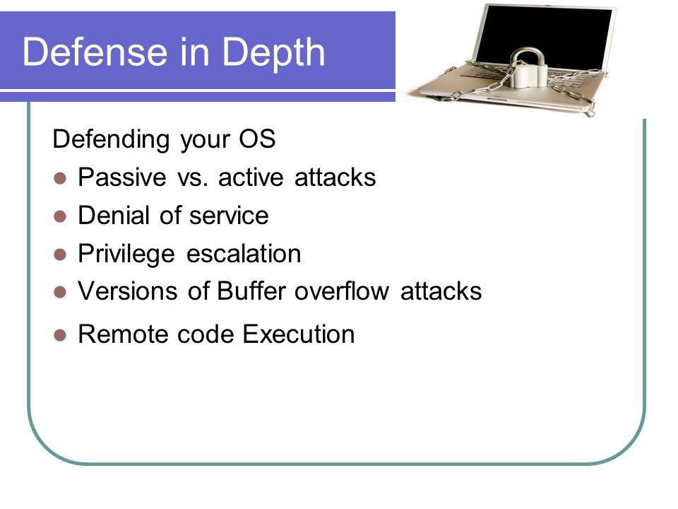 Defense in Depth Defending your OS Passive vs. active attacks