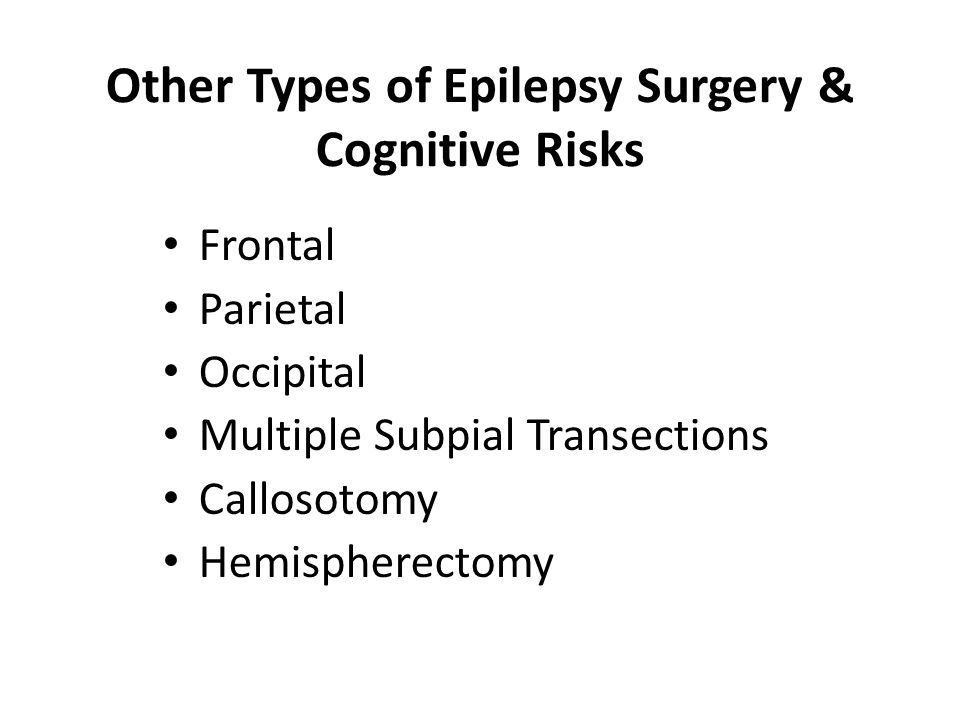 Other Types of Epilepsy Surgery & Cognitive Risks