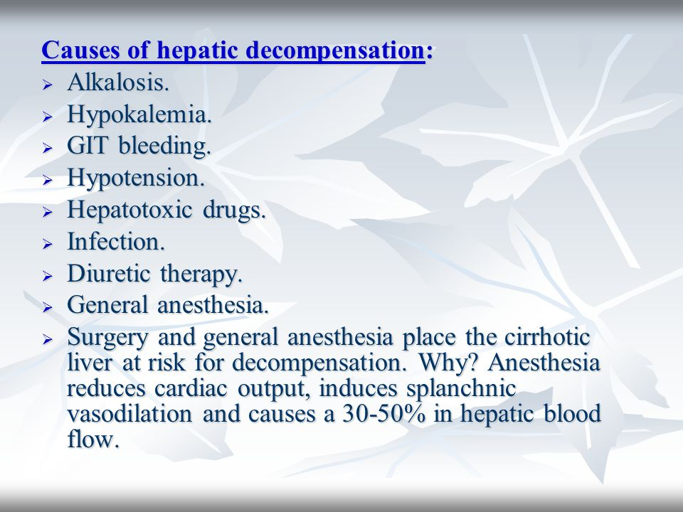 Causes of hepatic decompensation: