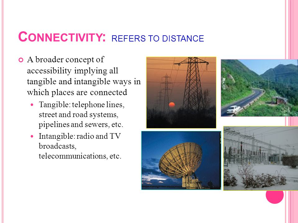 Connectivity: refers to distance