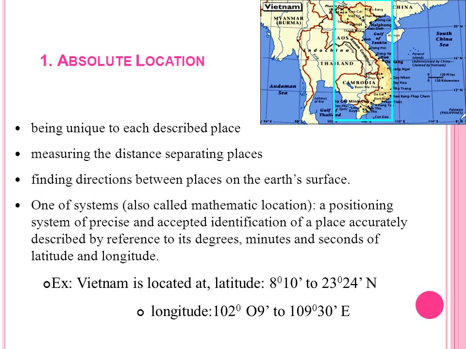 1. Absolute Locationbeing unique to each described place. measuring the distance separating places.