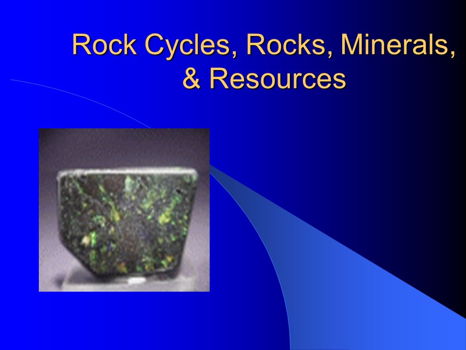 Rock Cycles, Rocks, Minerals, & Resources