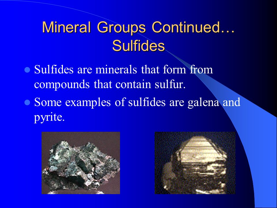 Mineral Groups Continued… Sulfides