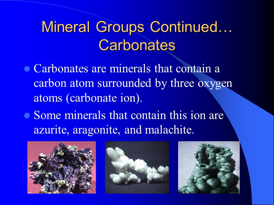 Mineral Groups Continued… Carbonates