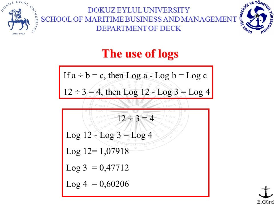 The use of logs If a ÷ b = c, then Log a - Log b = Log c