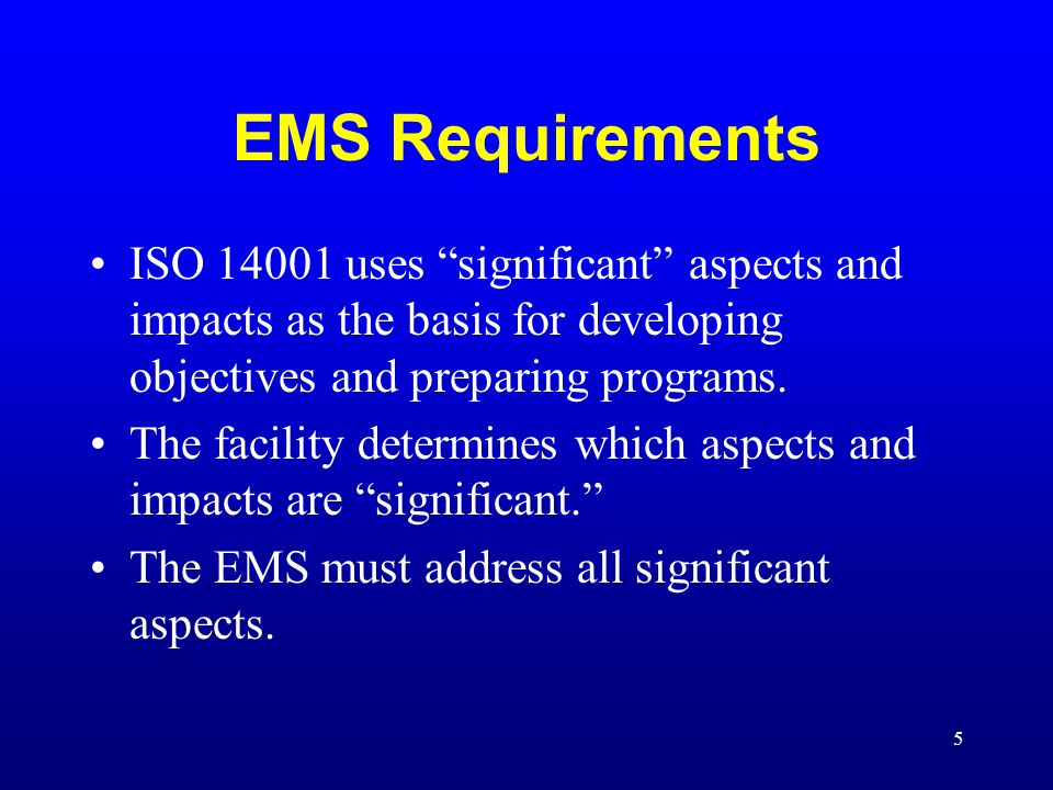 EMS Requirements ISO 14001 uses significant aspects and impacts as the basis for developing objectives and preparing programs.
