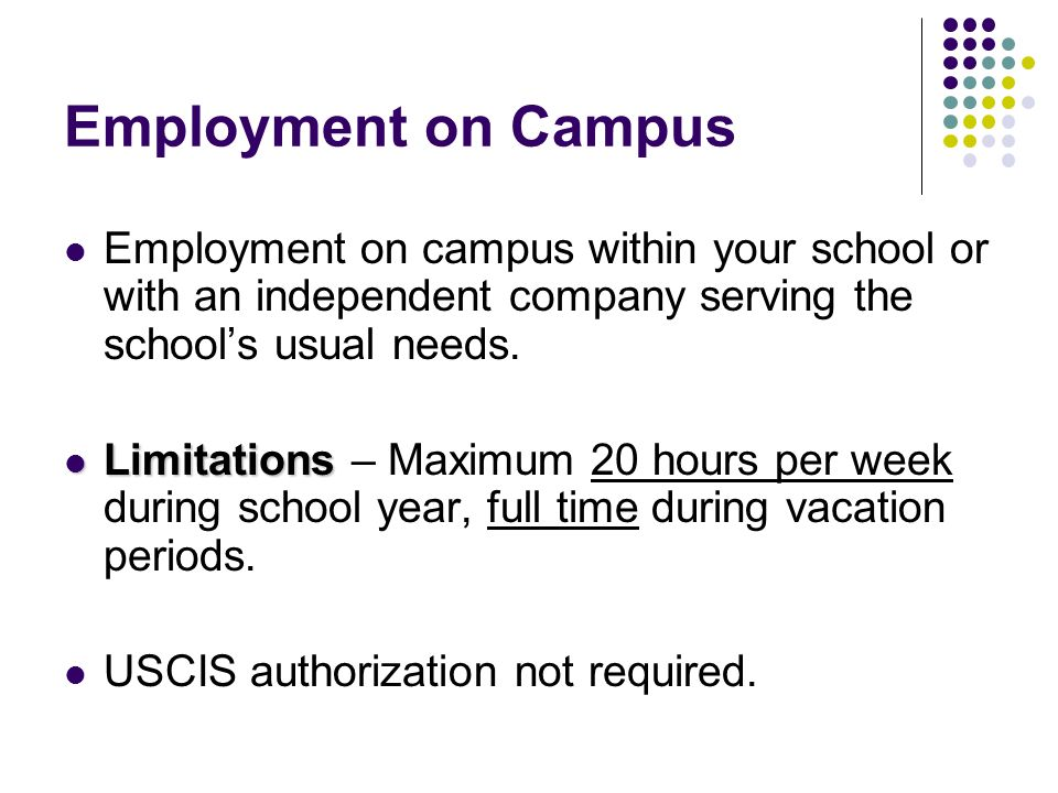 Employment on Campus Employment on campus within your school or with an independent company serving the school's usual needs.