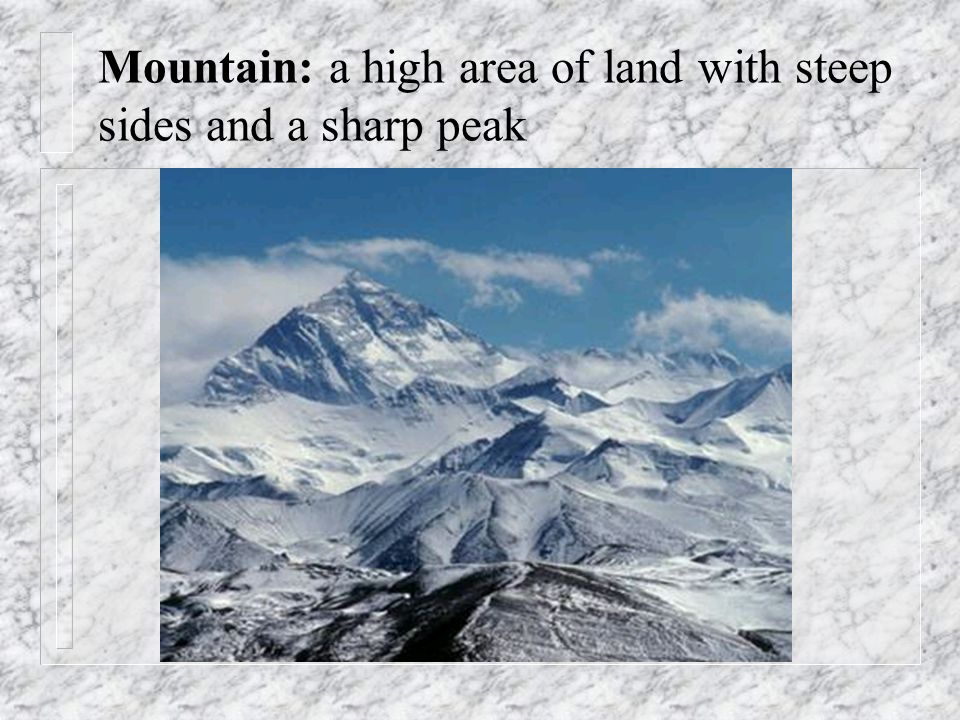 Mountain: a high area of land with steep sides and a sharp peak