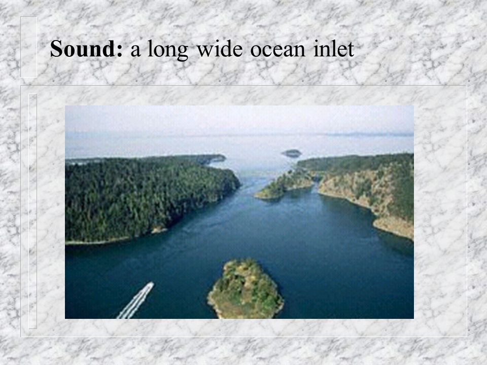 Sound: a long wide ocean inlet