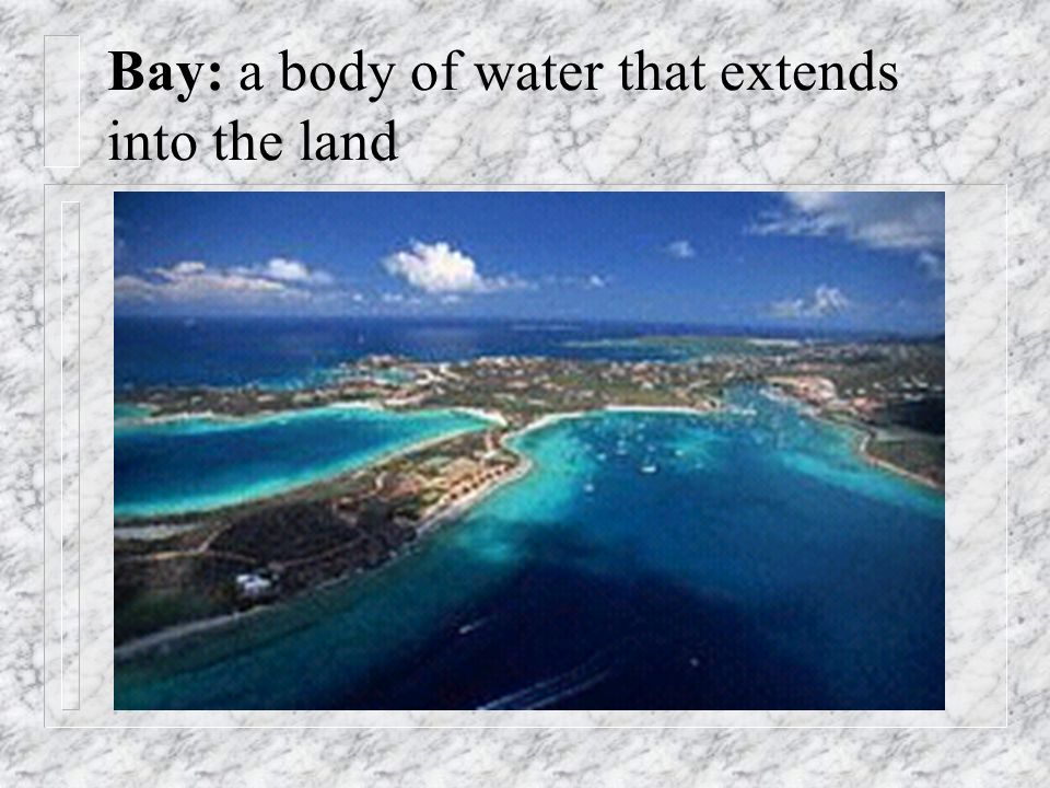 Bay: a body of water that extends into the land