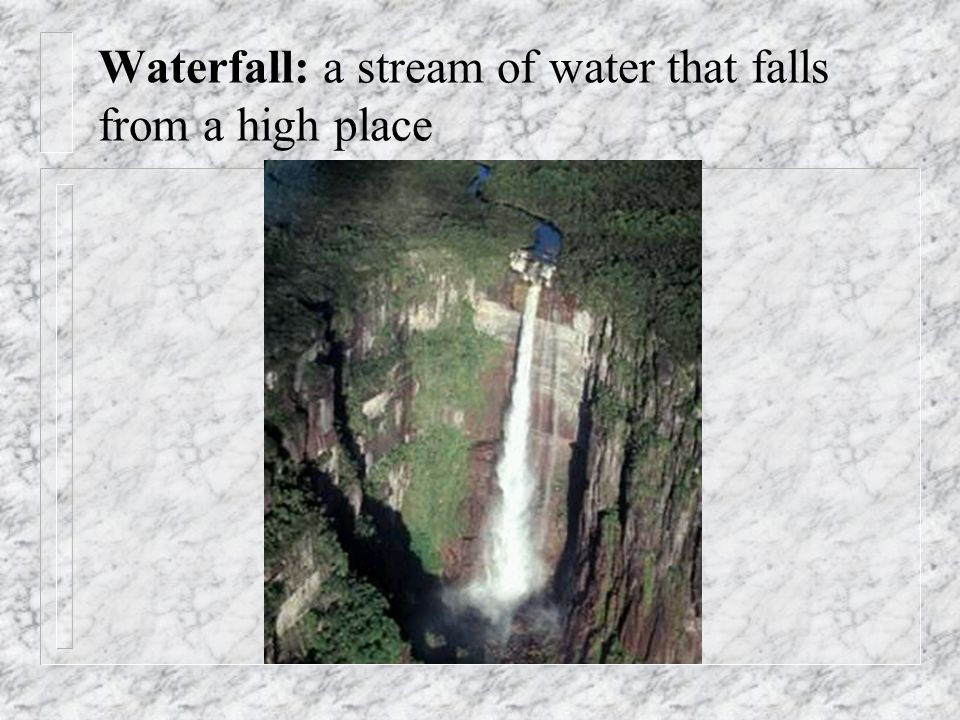 Waterfall: a stream of water that falls from a high place
