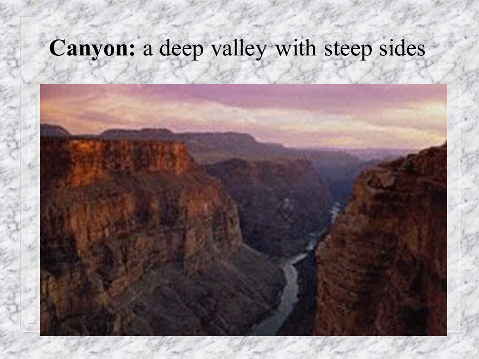 Canyon: a deep valley with steep sides