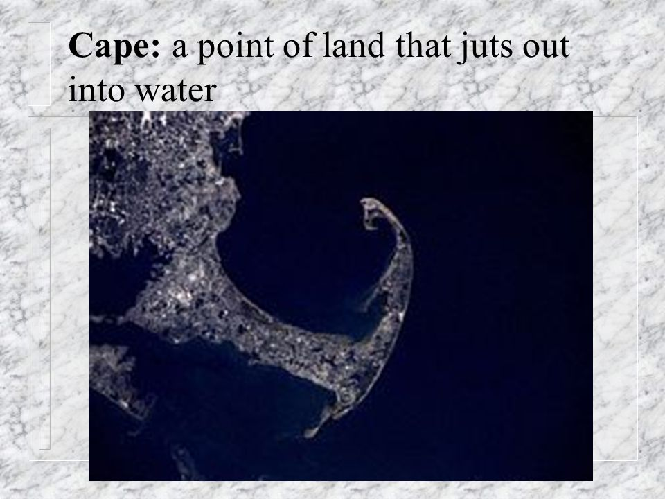 Cape: a point of land that juts out into water
